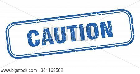 Caution Stamp. Caution Square Grunge Blue Sign