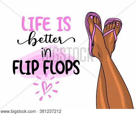 Life Is Better In Flip Flops - Pink Flip Flop Beach Footwear With Lovely Summer Quote And Beautiful