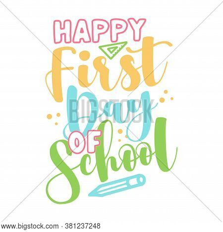 Happy First Day Of School - Typography Design. Good For Clothes, Gift Sets, Photos Or Motivation Pos