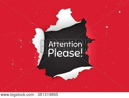 Attention Please. Ragged Hole, Torn Paper Banner. Special Offer Sign. Important Information Symbol.