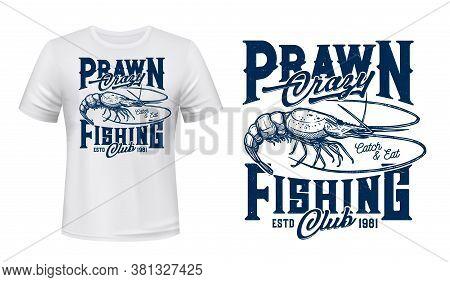 Prawn Fishing T-shirt Vector Print. Sea Prawn Or Freshwater Shrimp Engraved Illustration And Retro T