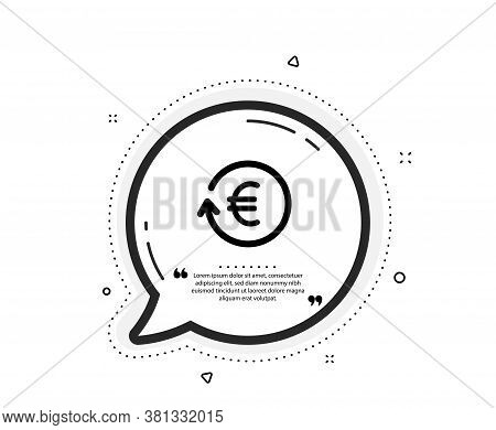 Euro Money Exchange Icon. Quote Speech Bubble. Banking Currency Sign. Eur Cash Symbol. Quotation Mar