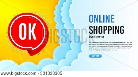 Ok Badge. Clouds Banner Template. Approved Chat Bubble Icon. Online Shopping Banner With Clouds. Ok
