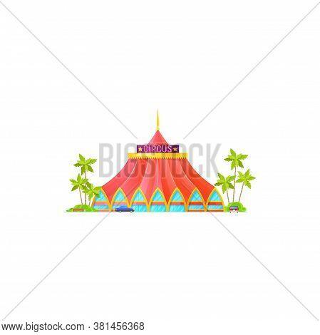 Circus Tent Isolated Entertainment Building Exterior Design. Vector Facade Of Big Top Circus, Parkin