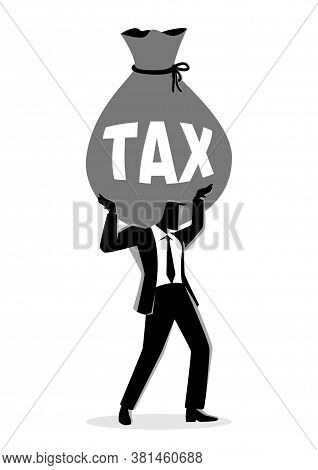Business Concept Vector Illustration Of A Businessman Holding A Big Money Bag With The Word Tax On I