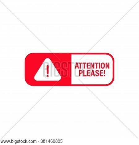 Attention Please Badge. Important Notice Icon For Message Banner. Caution Information Warning Mark.