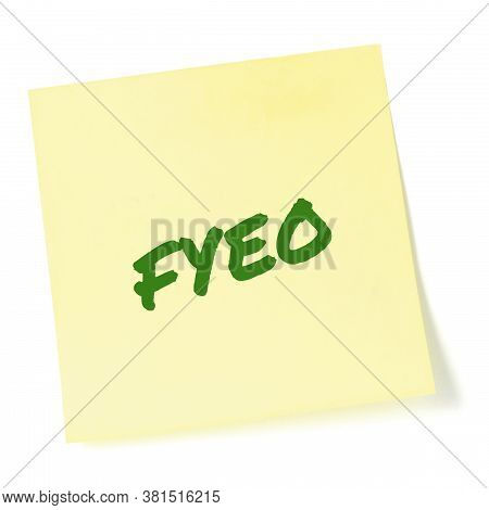 For your eyes only initialism FYEO green marker written acronym text, isolated yellow to-do list sticky post-it note abbreviation sticker macro closeup, top secret classified information newsletter bulletin notice, sensitive info secrecy, privacy, confide