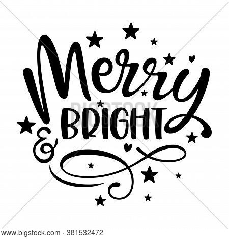 Merry And Bright - Calligraphy Phrase For Christmas. Hand Drawn Lettering For Xmas Greetings Cards,