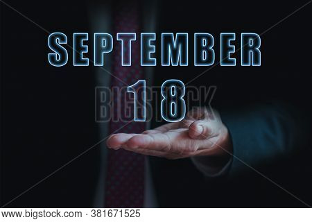 September 18th. Day 18 Of Month, Announcement Of Date Of Business Meeting Or Event. Businessman Hold