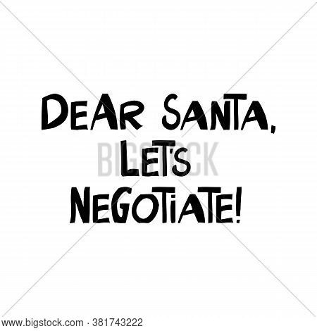 Dear Santa, Let Is Negotiate. Winter Holidays Quote. Cute Hand Drawn Lettering In Modern Scandinavia