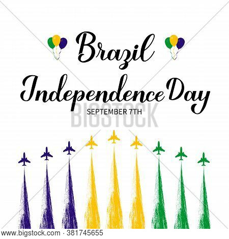 Brazil Independence Day Calligraphy Hand Lettering With Air Show. Brazilian Holiday Celebrated On Se