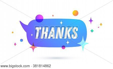 Thanks Or Thank You. Speech Bubble. Set Of Chat Message, Cloud Talk, Speech Bubble. White Speech Bub
