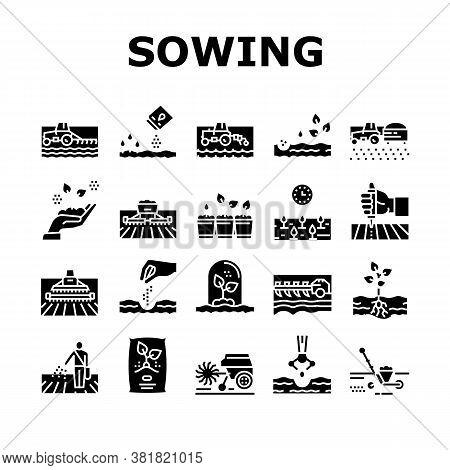 Sowing Agricultural Collection Icons Set Vector. Sowing Seeds And Field Processing, Plant Care And H