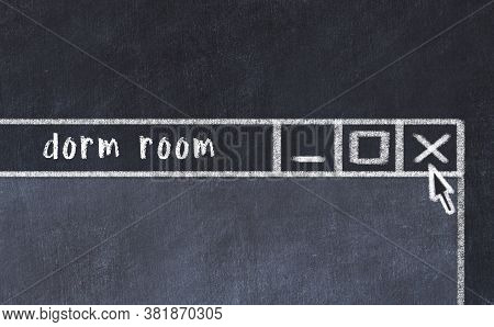 Chalk Sketch Of Closing Browser Window With Page Header Inscription Dorm Room