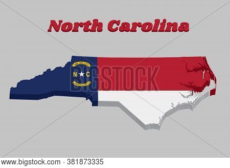 3d Map Outline And Flag Of North Carolina, A Blue Union, A White Star With N And C, The Circle Conta