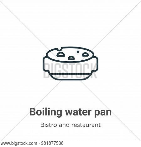 Boiling water pan icon isolated on white background from bistro and restaurant collection. Boiling w