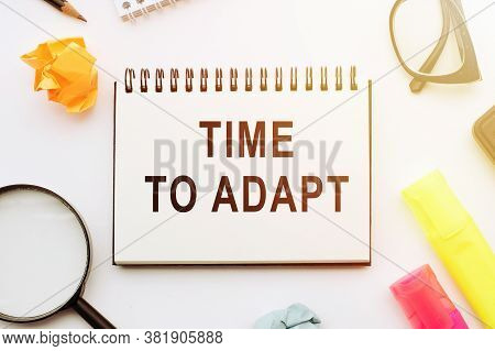Text - Time To Adapt. Concept Meaning Moment To Adjust Oneself To Changes.