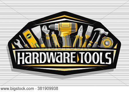 Vector Logo For Hardware Tools, Black Decorative Signboard With Illustration Of Various Professional
