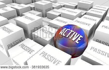 Active Vs Passive Engagement Involvement Participation Activism 3d Illustration