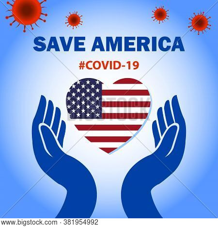 Save America With Corona Virus. Care The Nation And Their People With Covid-19 Conceptual Graphic. S