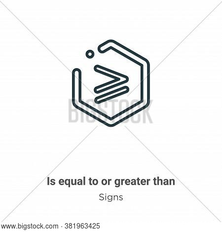 Is Equal To Or Greater Than Symbol Icon From Signs Collection Isolated On White Background.