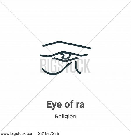Eye of ra icon isolated on white background from religion collection. Eye of ra icon trendy and mode