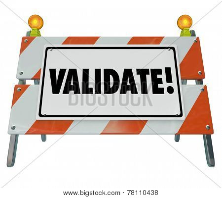 Validate word on a road construction barrier or barricade to illustrate certifying or verifying a result or outcome poster