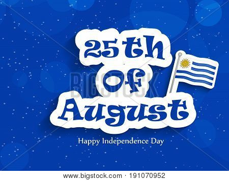illustration of 25th of August happy independence day text  with Uruguay flag on the occasion of Uruguay Independence day