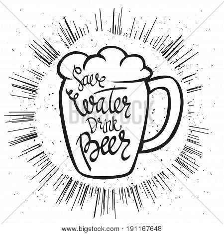 Save Water Drink Beer. Hand-lettering typographic poster. Monochrome vector art. Hand-written text with illustration of beer glass. Isolated on white. Could be used for Oktoberfest advertising, posters, t-shirts design, flyers etc