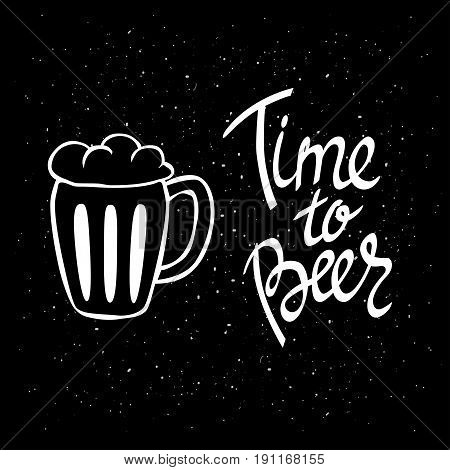 Time to Beer. Hand-lettering typographic poster. Monochrome vector art. Hand-written text with illustration of beer glass. white on black. Could be used for Oktoberfest advertising, posters, t-shirts design, flyers etc