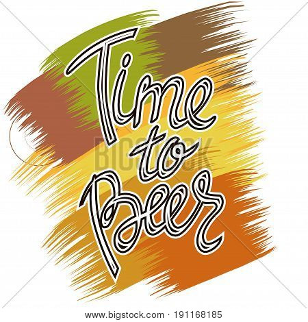 Time to Beer. Hand-lettering typographic poster. Vector illustration. Hand-written text on colorful background. Could be used for Oktoberfest advertising, posters, t-shirts design, flyers etc