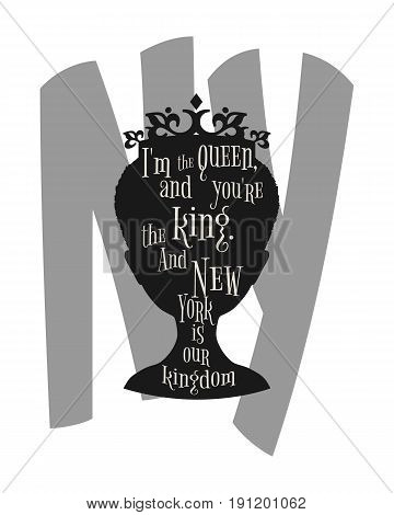 Vintage queen silhouette. Medieval queen profile. Elegant silhouette of a female head. Quote I am the queen and you are the king and New York is our kingdom. Motivation quote vector.