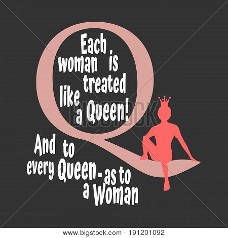 Vintage medieval queen elegant silhouette sitting on symbol. Royal emblem with Q letter. Quote each woman is treated like a queen and to every queen as to woman text. Motivation quote