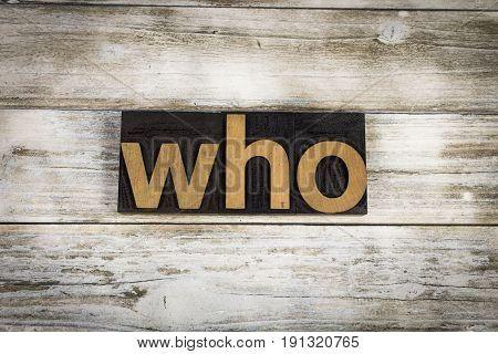 Who Letterpress Word On Wooden Background