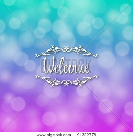 Welcome hand lettering handmade vector calligraphy. Handwritten letters with filigree floral frames for design of invitations, greeting, wedding cards on bokeh background. Typographical background