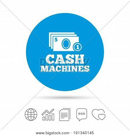 Cash and coin machines or ATM sign icon. Paper money symbol. Withdrawal of money. Copy files, chat speech bubble and chart web icons. Vector