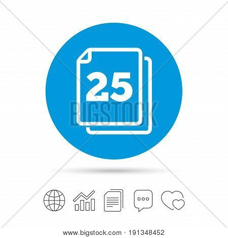 In pack 25 sheets sign icon. 25 papers symbol. Copy files, chat speech bubble and chart web icons. Vector