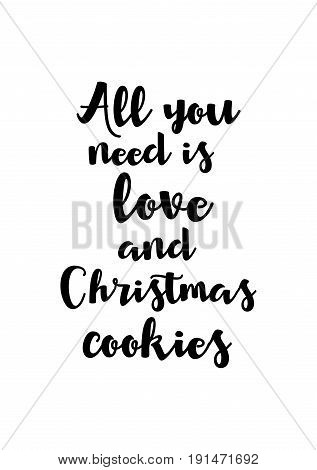 Isolated calligraphy on white background. Quote about winter and Christmas. All you need is love and Christmas cookies.