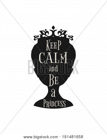 Vintage queen silhouette. Medieval queen profile. Elegant silhouette of a female head. Quote keep calm and be a princess text. Motivation quote vector.