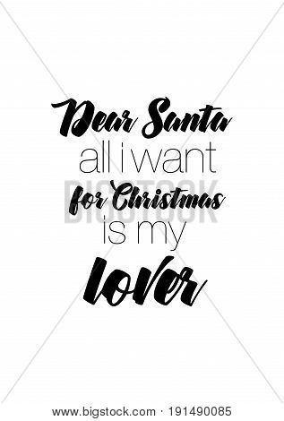 Isolated calligraphy on white background. Quote about winter and Christmas. Dear Santa all i want for Christmas is my lover.