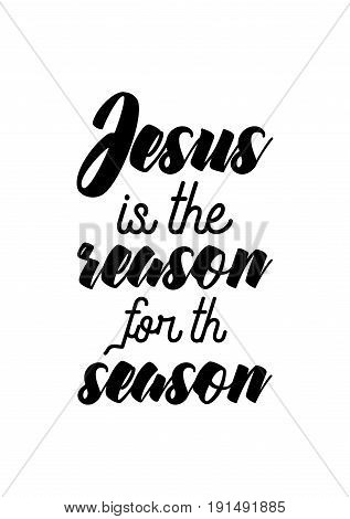 Isolated calligraphy on white background. Quote about winter and Christmas. Jesus is the reason for the season.