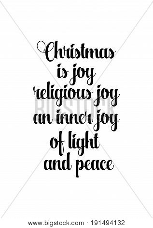 Isolated calligraphy on white background. Quote about winter and Christmas. Christmas is joy, religious joy, an inner joy of light and peace.