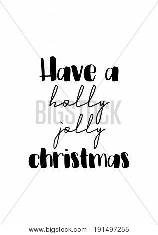 Isolated calligraphy on white background. Quote about winter and Christmas. Have a holly jolly christmas.
