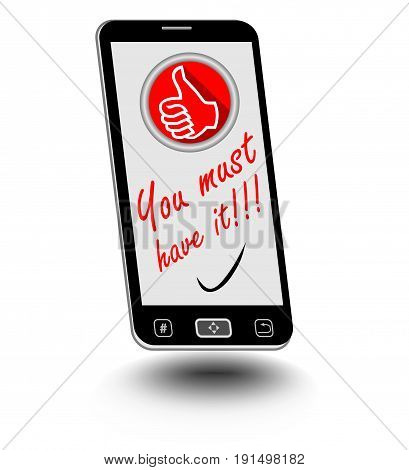 Smart phone with the challenge You must have it on display. Small emblem with thumbs up as a symbol of quality