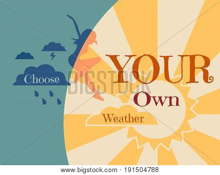 Woman is jumping from rainy cloud to the sun . Weather forecast icons. Quote choose your own weather text. Motivation quote vector. Travel company slogan