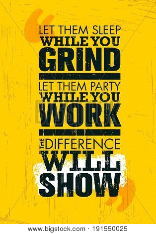 Let Them Sleep While You Grind. Let Them Party While You Work. The Difference Will Show. Motivation Quote Creative Poster Concept On Rough Background
