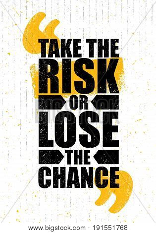 Take The Risk Or Lose The Chance. Inspiring Creative Motivation Quote Poster Template. Vector Typography Banner Design Concept On Grunge Texture Rough Background