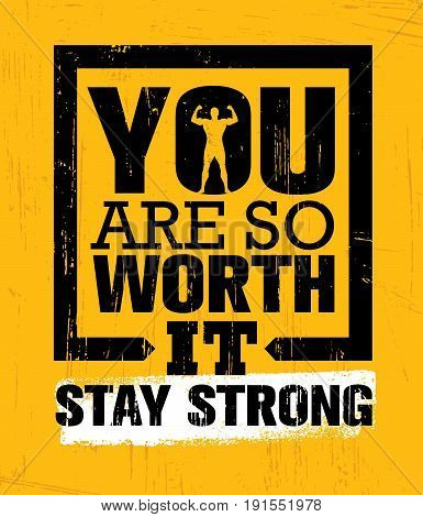 You Are So Worth It. Stay Strong. Gym Workout Motivation Quote Inspiring Concept.