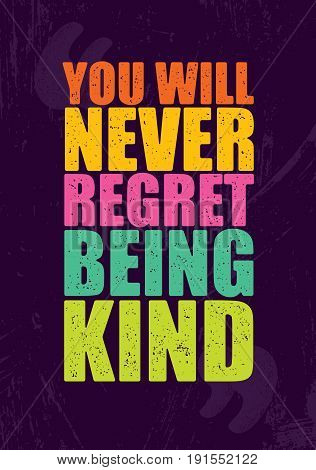 You will never regret being kind. Inspiring Motivation Quote