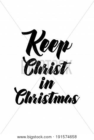 Isolated calligraphy on white background. Quote about winter and Christmas. Keep Christ in Christmas.